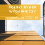 Rynek wydawniczy wPolsce apandemia COVID-19