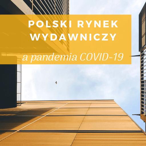 rynek wydawniczy wPolsce apandemia koronawirusa (COVID-19)